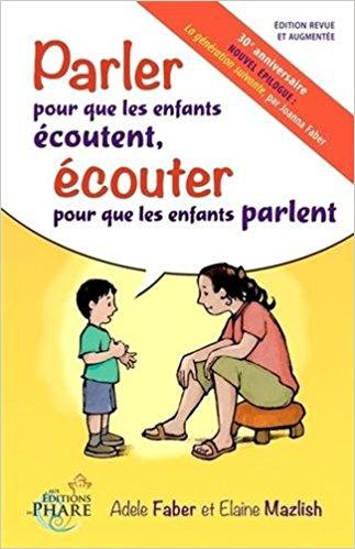 Parler pour que les enfants écoutent, écouter pour que les enfants parlent - Adèle Faber et Elaine Mazlish