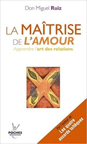 LA MAÎTRISE DE L'AMOUR - DON MIGUEL RUIZ