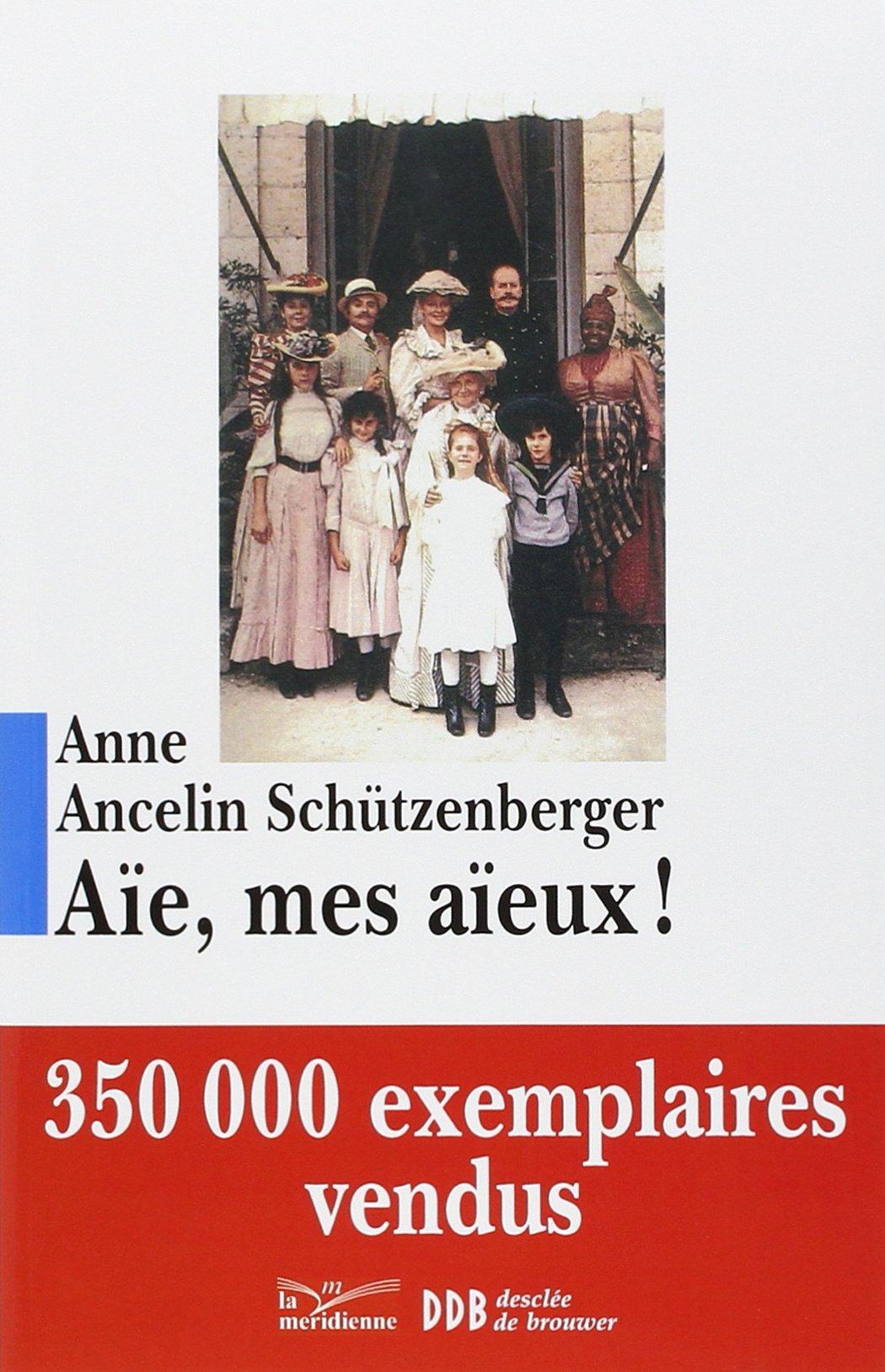 Aïe, mes aïeux !  Anne Ancelin Schützenberger