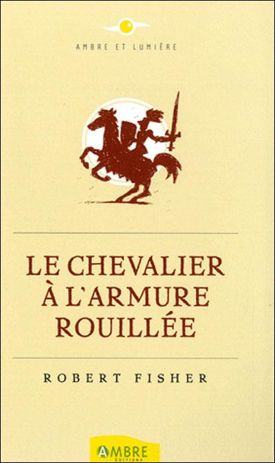 Le chevalier à l'armure rouillée – Robert Fisher