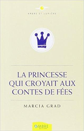 La princesse qui croyait aux contes de fées – Marcia Grad